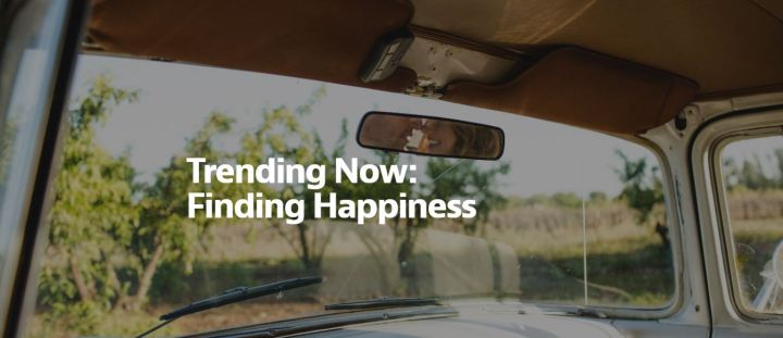 Trending Now: Finding Happiness