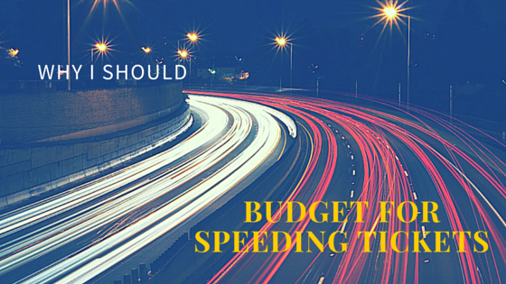Why i should budget for speeding tickets